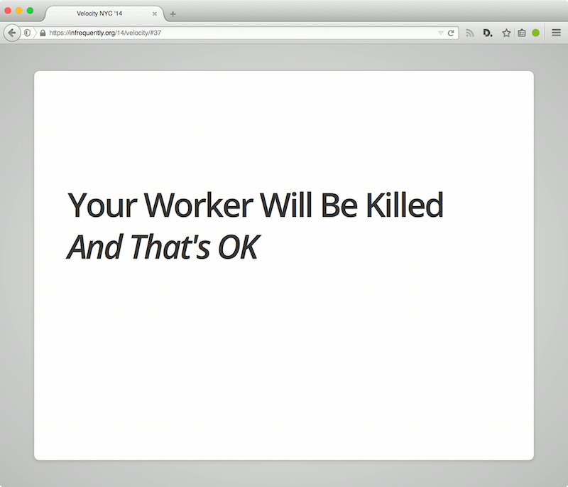 """Your Worker Will be Killed, And That's OK"""